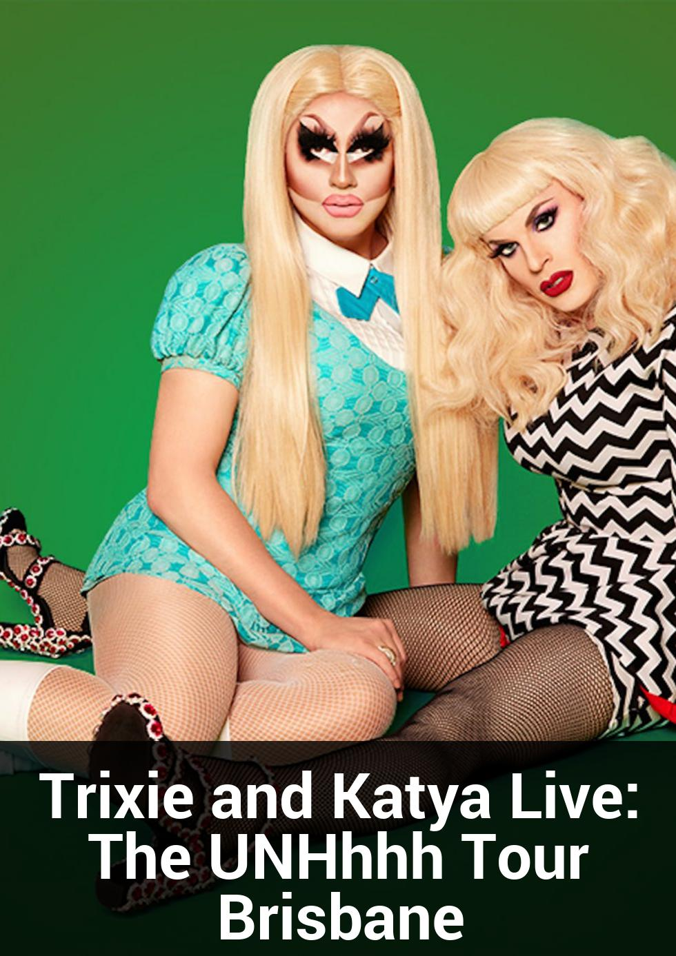 Trixie and Katya Live: The UNHhhh Tour Brisbane at Concert Hall, QPAC