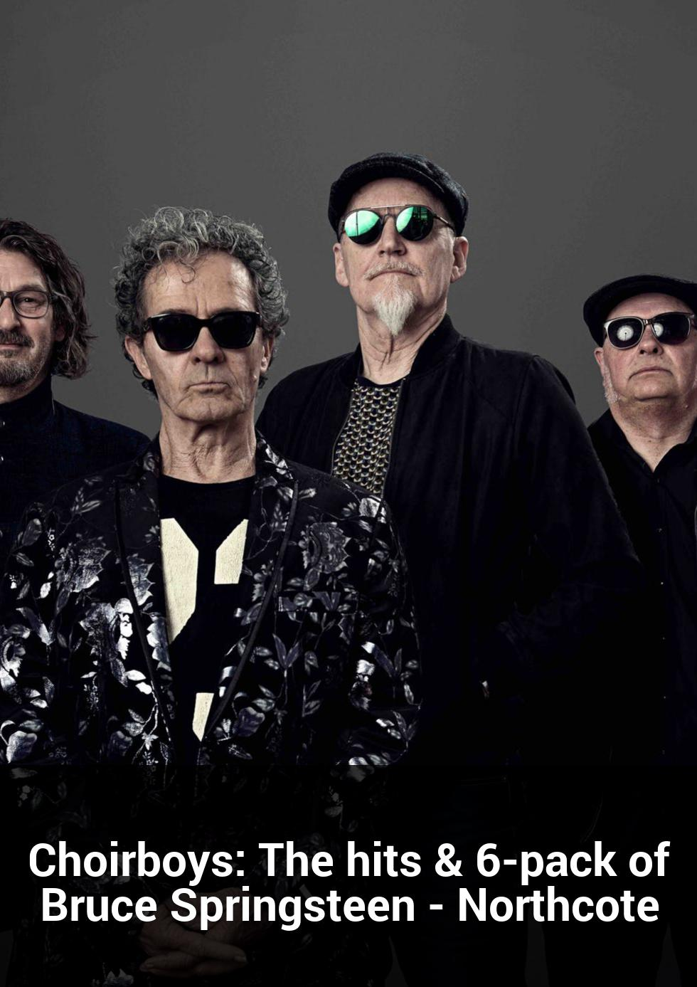 Choirboys: The hits & 6-pack of Bruce Springsteen - Northcote at Northcote Social Club